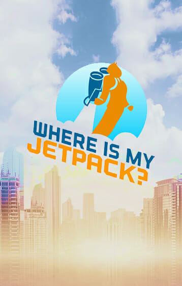 WHERE IS MY JETPACK